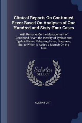 Clinical Reports on Continued Fever Based on Analyses of One Hundred and Sixty-Four Cases by Austin Flint