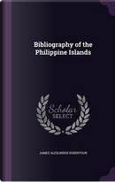 Bibliography of the Philippine Islands by James Alexander Robertson