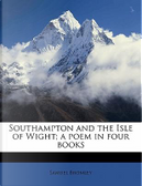 Southampton and the Isle of Wight; A Poem in Four Books by Samuel Bromley