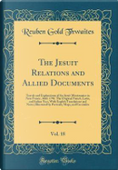 The Jesuit Relations and Allied Documents, Vol. 18 by Reuben Gold Thwaites