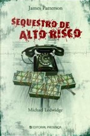 Sequestro de Alto Risco by James Patterson, Michael Ledwidge