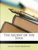 The Ascent of the Soul by Amory Howe Bradford