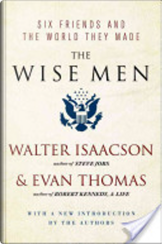The Wise Men by Evan Thomas, Walter Isaacson