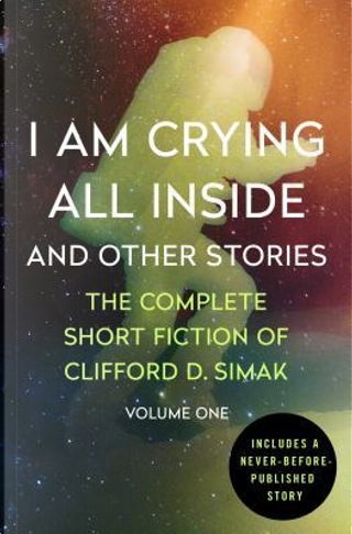 I Am Crying All Inside by Clifford D. Simak