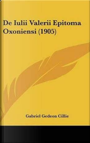 de Iulii Valerii Epitoma Oxoniensi (1905) by Gabriel Gedeon Cillie