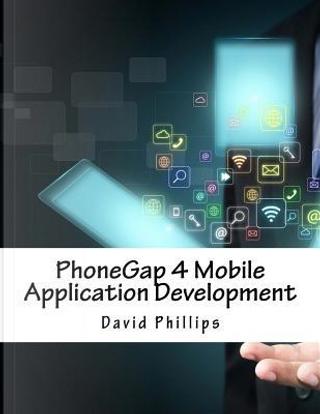 Phonegap 4 Mobile Application Development by David Phillips