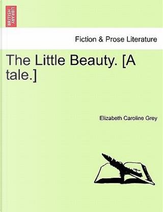 The Little Beauty. [A tale.] Vol. III by Elizabeth Caroline Grey