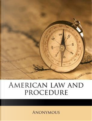 American Law and Procedure Volume 10 by ANONYMOUS