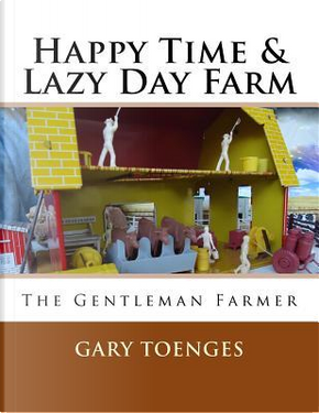 Happy Time & Lazy Day Farm by Gary Toenges
