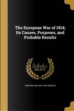 EUROPEAN WAR OF 1914 ITS CAUSE by John William 1844-1931 Burgess