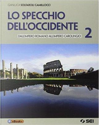 Lo specchio dell'Occidente. Per le Scuole superiori. Con e-book by Gianluca Solfaroli Camillocci