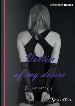 Victim of my desire by Kira Noir