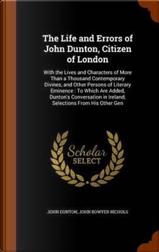 The Life and Errors of John Dunton, Citizen of London by John Dunton