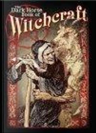 The Dark Horse Book Of Witchcraft by Gary Gianni, Jill Thompson, Mike Mignola, Scott Morse, Tony Millionaire