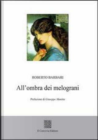 All'ombra dei melograni by Roberto Barbari