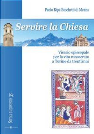 Servire la Chiesa. Vicario episcopale per la vita consacrata a Torino da trent'anni by di Meana Paolo Ripa Buschetti