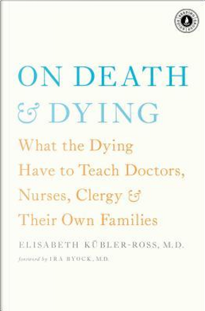 On Death & Dying by Elisabeth Kubler-Ross