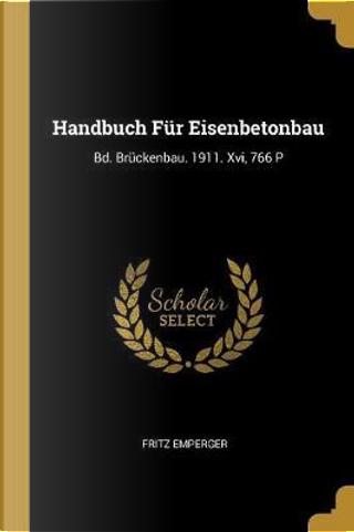 Handbuch Für Eisenbetonbau by Fritz Emperger