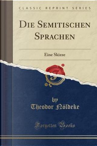 Die Semitischen Sprachen by Theodor Nöldeke