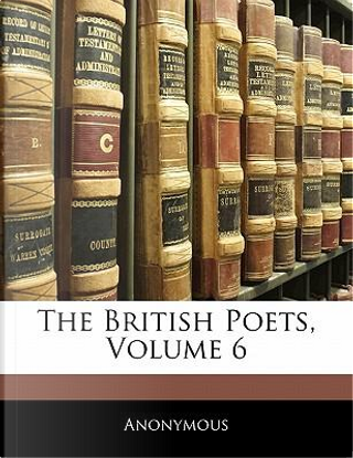 The British Poets, Volume 6 by ANONYMOUS
