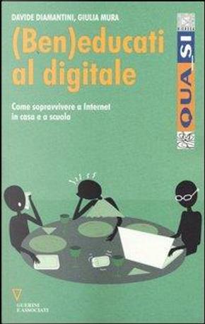 (Ben) educati al digitale. Come sopravvivere a internet in casa e a scuola by Davide Diamantini