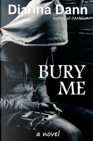 Bury Me by Dianna Dann