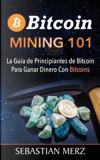 Bitcoin Mining 101 by Sebastian Merz
