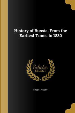 HIST OF RUSSIA FROM THE EARLIE by Robert Gossip
