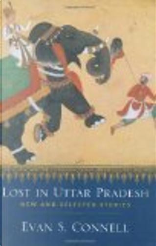 Lost in Uttar Pradesh by Evan S. Connell