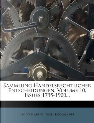 Sammlung Handelsrechtlicher Entscheidungen, Volume 10, Issues 1735-1900... by Leopold Adler
