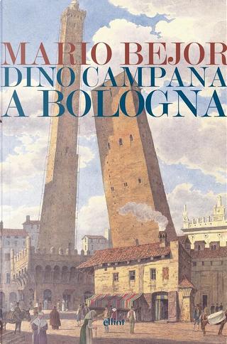 Dino Campana a Bologna 1911-1916 by Mario Bejor