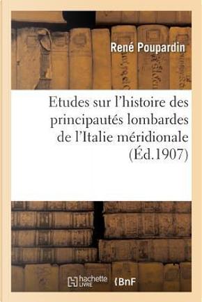 Études Sur l'Histoire des Principautes Lombardes de l'Italie Meridionale by Poupardin-R