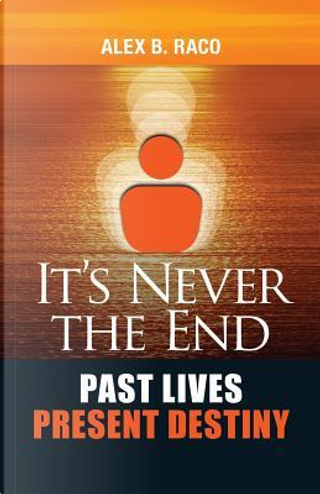 It's Never the End by Alex Raco