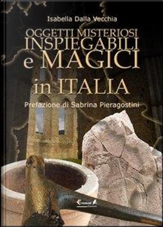 Oggetti misteriosi, inspiegabili e magici in Italia by Isabella Dalla Vecchia