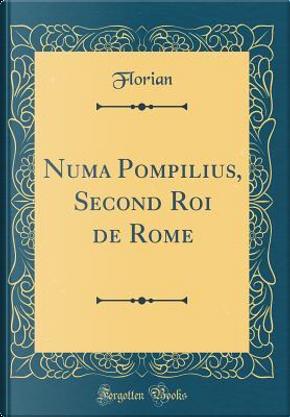 Numa Pompilius, Second Roi de Rome (Classic Reprint) by Florian Florian