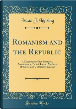 Romanism and the Republic by Isaac J. Lansing