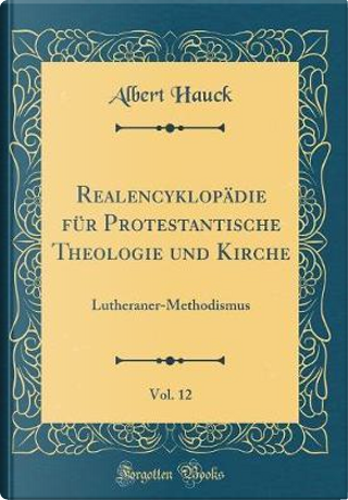 Realencyklopädie Für Protestantische Theologie Und Kirche, Vol. 12 by Albert Hauck