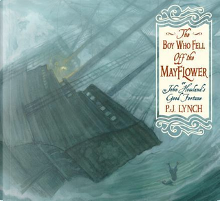 The Boy Who Fell Off the Mayflower, or John Howland's Good Fortune by P.J. Lynch
