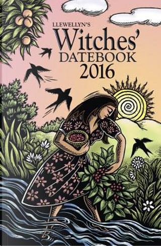 Llewellyn's Witches' Datebook 2016 by Elizabeth Barrette