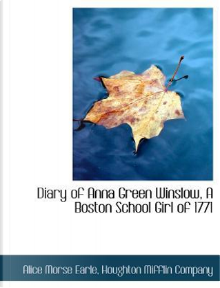 Diary of Anna Green Winslow, A Boston School Girl of 1771 by Houghton Mifflin company