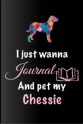 I Just Wanna Journal and Pet My Chessie by Blank Book Billionaire