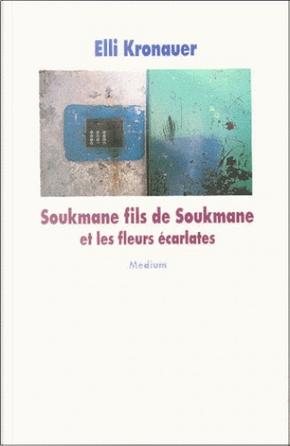 Soukmane fils de Soukmane et les fleurs écarlates by Elli Kronauer