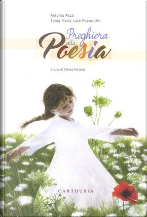 Preghiera alla poesia by Antonia Pozzi, Sonia Maria Luce Possentini