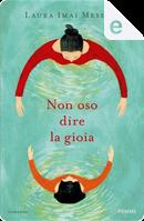 Non oso dire la gioia by Laura Imai Messina