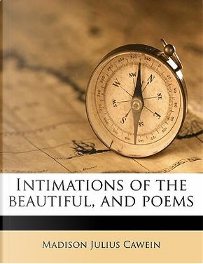 Intimations of the Beautiful, and Poems by Madison Julius Cawein
