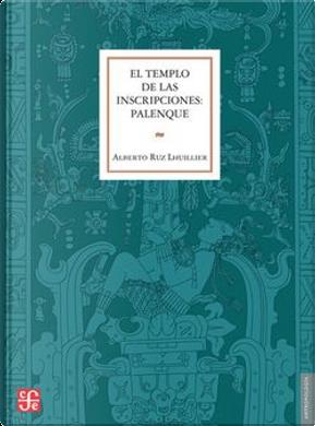 El Templo de las inscripciones: Palenque by Alberto Ruz Lhuillier