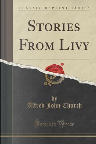 Stories From Livy (Classic Reprint) by Alfred John Church
