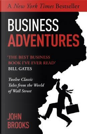 Business Adventures - twelve classic tales from the world of wall street by John Brooks