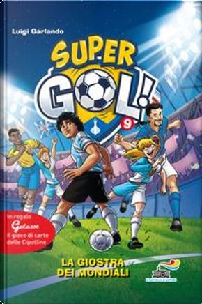 La giostra dei Mondiali. Supergol! Con gadget by Luigi Garlando