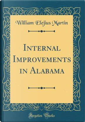 Internal Improvements in Alabama (Classic Reprint) by William Elejius Martin